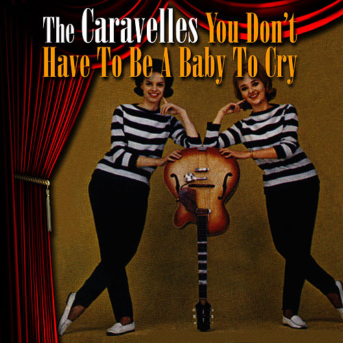 You Don't Have To Be A Baby To Cry by The Caravelles