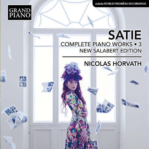 Satie: Complete Piano Works, Vol. 3 (New Salabert Edition) by Nicolas Horvath