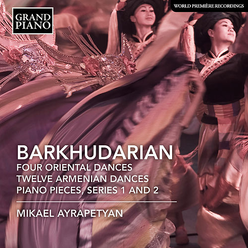 Barkhudarian: 4 Oriental Dances, 12 Armenian Dances & Piano Pieces by Mikael Ayrapetyan