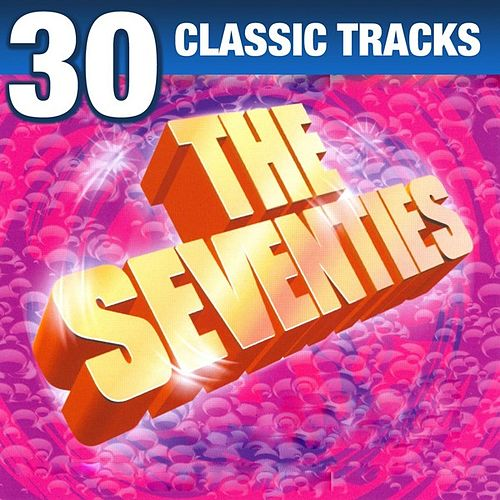 The Seventies - 30 Classic Tracks di Various Artists