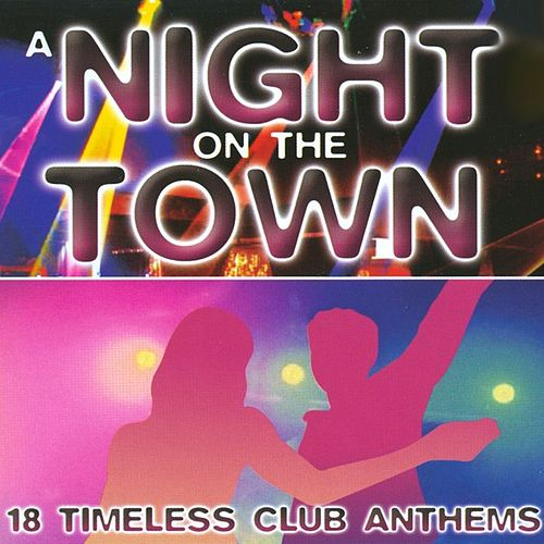 A Night On The Town - 18 Timeless Club Anthems by Various Artists