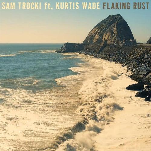 Flaking Rust (feat. Kurtis Wade) by Sam Trocki