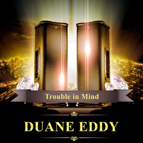 Trouble in Mind von Duane Eddy
