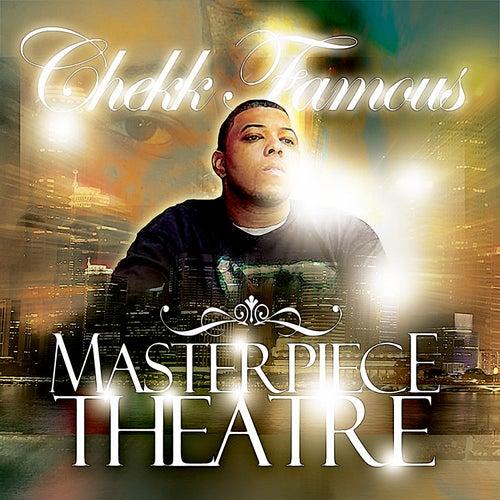 Master Piece Theatre by Chekk Famous