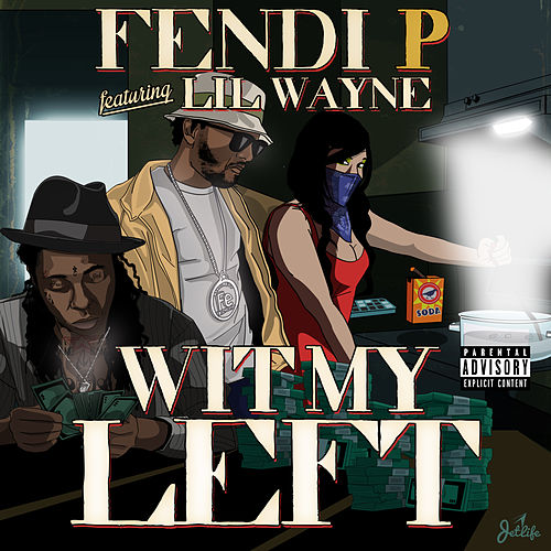 Wit My Left (feat. Lil Wayne) by Fendi P