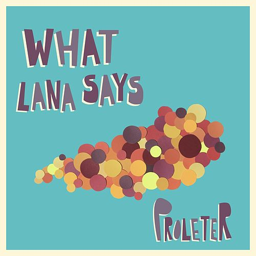 What Lana Says by ProleteR