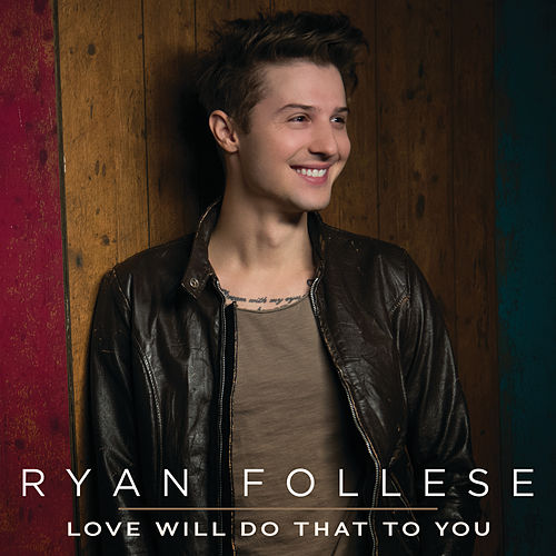 Love Will Do That To You by Ryan Follese