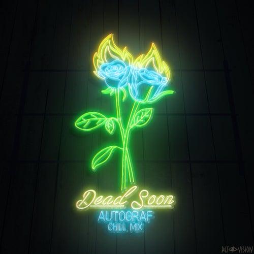 Dead Soon (Chill Mix) de Autograf