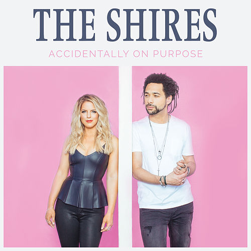 Accidentally On Purpose by The Shires