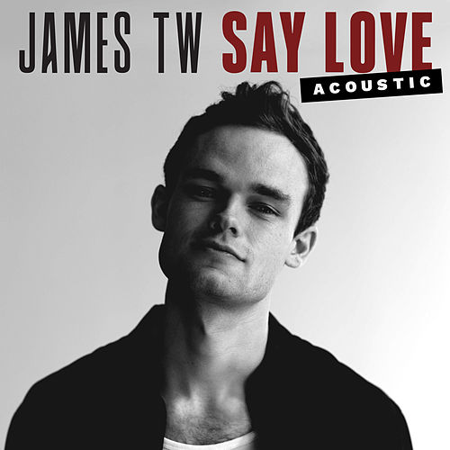 Say Love (Acoustic) di James TW