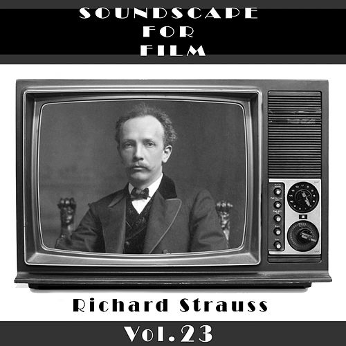 Classical SoundScapes For Film Vol. 23 by Richard Strauss