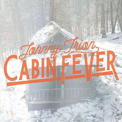 Cabin Fever by Johnny Irion