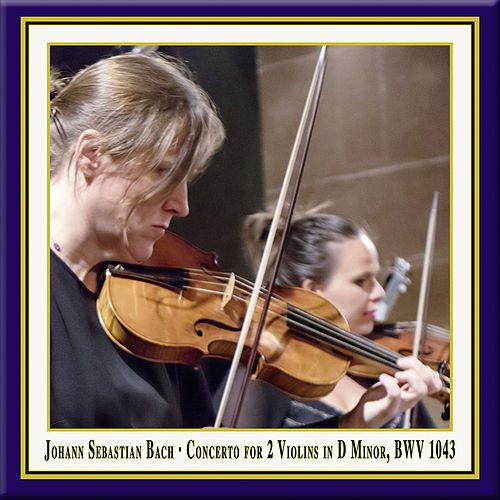 Bach: Concerto for 2 Violins in D Minor, BWV 1043 (Live) by Julia Schröder