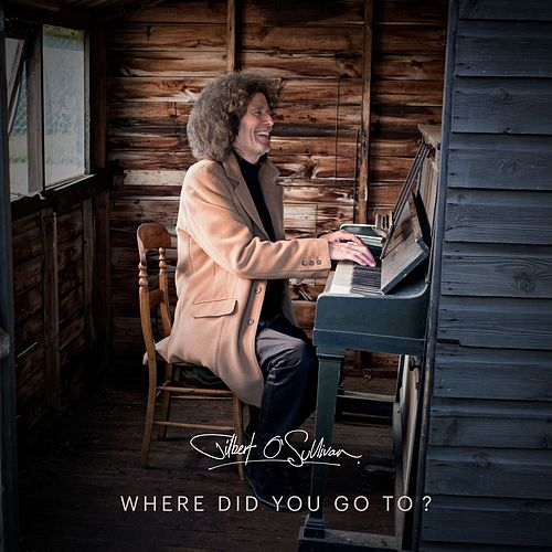 Where Did You Go To? de Gilbert O'Sullivan
