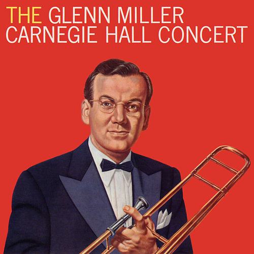 The Glenn Miller Carnegie Hall Concert (Live) by Glenn Miller