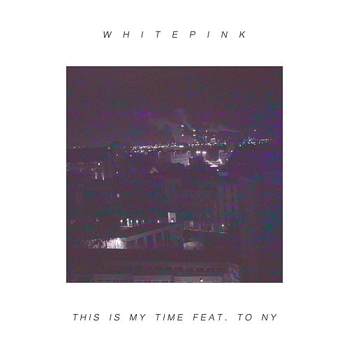 This Is My Time de Whitepink