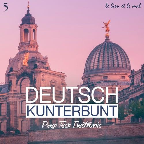 Deutsch Kunterbunt, Vol. 5 - Deep, Tech, Electronic von Various Artists