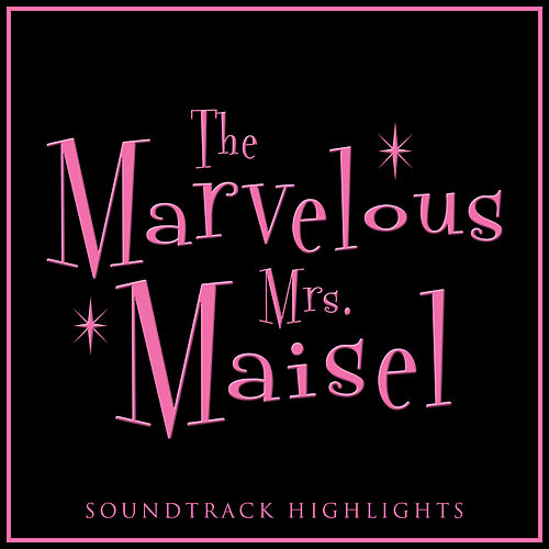 The Marvelous Mrs. Maisel Soundtrack Highlights de Various Artists