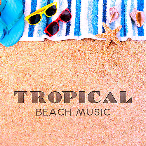 Tropical Beach Music von Ibiza Chill Out