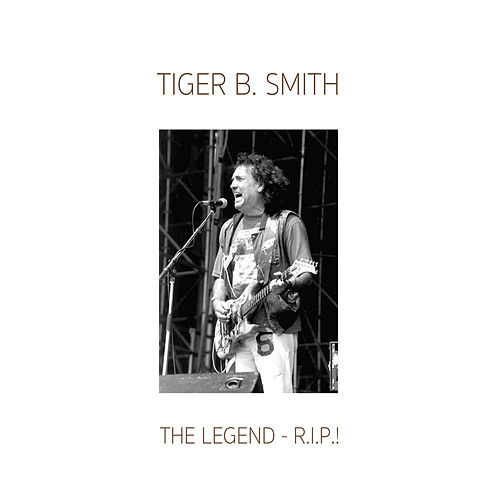 THE Legend R. I. P. de Tiger B. Smith