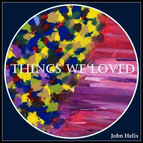 Things We Loved de John Helix