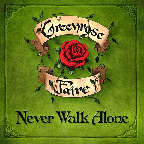 Never Walk Alone by Greenrose Faire