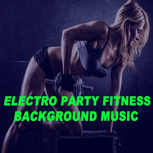 Electro Party Fitness Background Music - Motivation Training Music (140 Bpm) (The Best Music for Aerobics, Pumpin' Cardio Power, Plyo, Exercise, Steps, Barré, Curves, Sculpting, Abs, Butt, Lean, Twerk, Slim Down Fitness Workout) de EDM Workout DJ Team