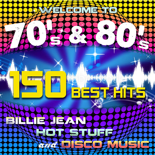 Welcome to 70's & 80's: 150 Best Hits - Billie Jean, Hot Stuff and Disco Music von James Alleman