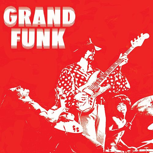 Grand Funk (Red Album) (Remastered) by Grand Funk Railroad