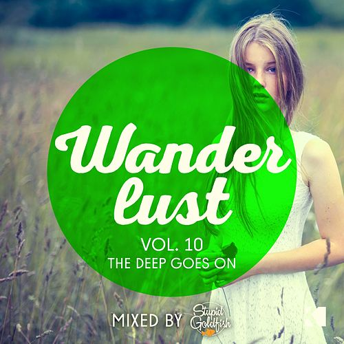 Wanderlust, Vol. 10 (The Deep Goes On! - Mixed by Stupid Goldfish) von Various Artists