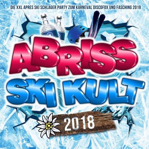 Abriss Ski Kult 2018 - Die XXL Apres Ski Schlager Party Hits zum Karneval Discofox und Fasching 2019 von Various Artists