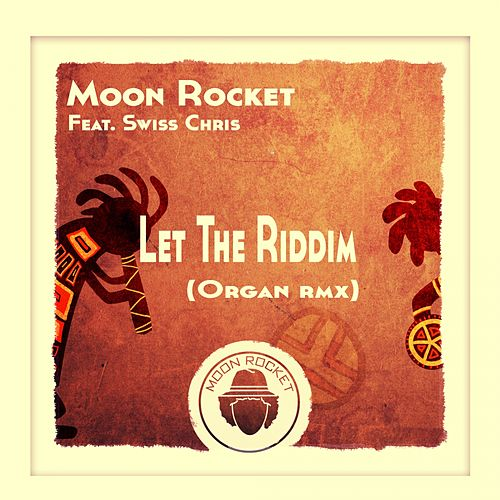Let The Riddim (Organ Remix) (feat. Swiss Chris) de Moon Rocket