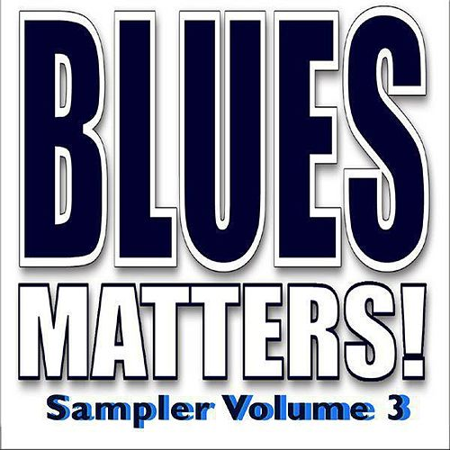 Blues Matters! Sampler, Vol. 3 by Various Artists