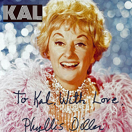 To Kal, With Love, Phyllis Diller de Kal