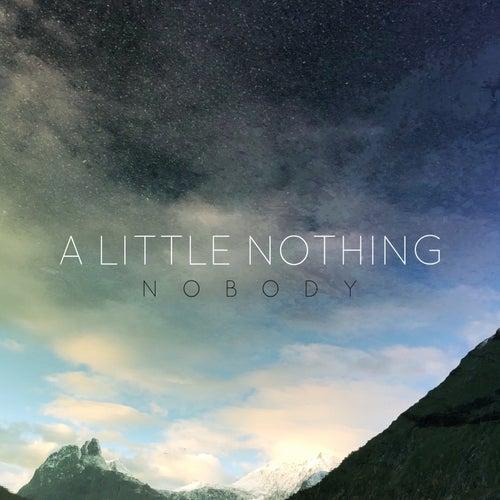 Nobody von A Little Nothing