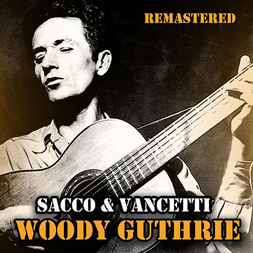Sacco & Vancetti by Woody Guthrie
