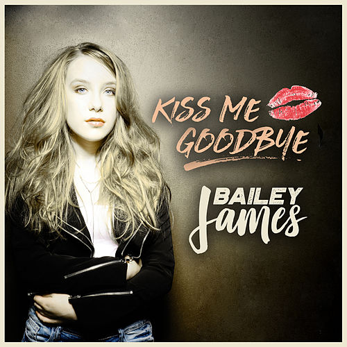 Kiss Me Goodbye by Bailey James