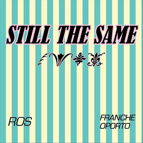 Still the Same (feat. Franche Oporto) by Ros