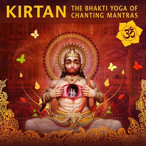 Kirtan: The Bhakti Yoga of Chanting Mantras de Various Artists