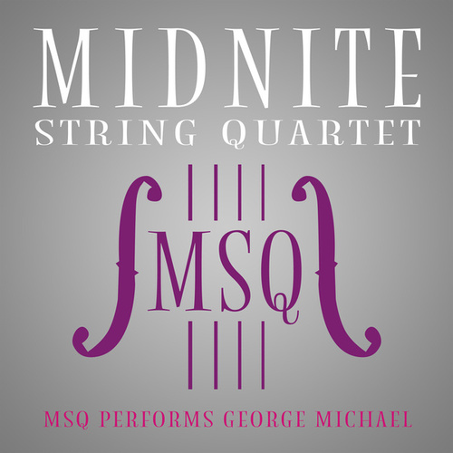 MSQ Performs George Michael by Midnite String Quartet