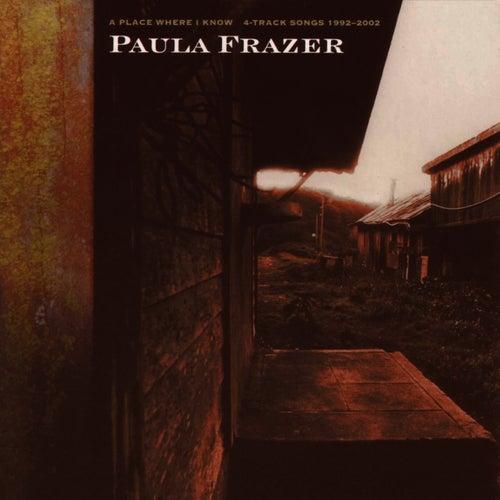 A Place Where I Know: 4-Track Songs 1992-2002 by Paula Frazer