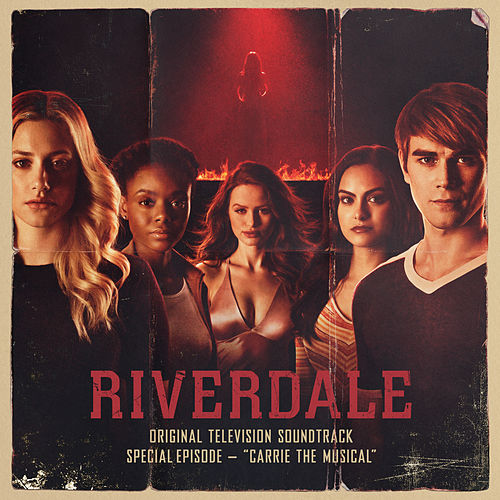 Riverdale: Special Episode - Carrie The Musical (Original Television Soundtrack) by Riverdale Cast