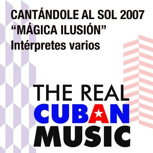 Mágica ilusión. Cantándole al Sol 2007 (Remasterizado) by Various Artists