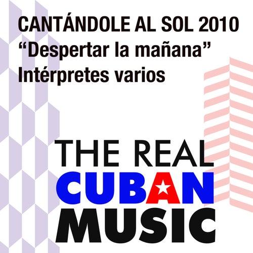 Cantándole al Sol 2010. Despertar la Mañana (Remasterizado) by Various Artists