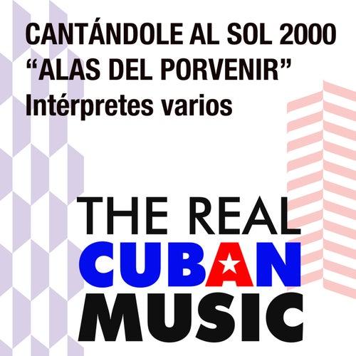 Alas de Porvenir. Cantándole al Sol 2000 (Remasterizado) by Various Artists
