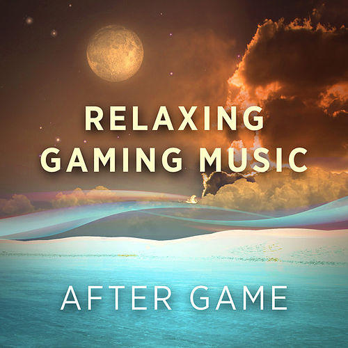 Relaxing Gaming Music: After Game by Jacob Karlzon