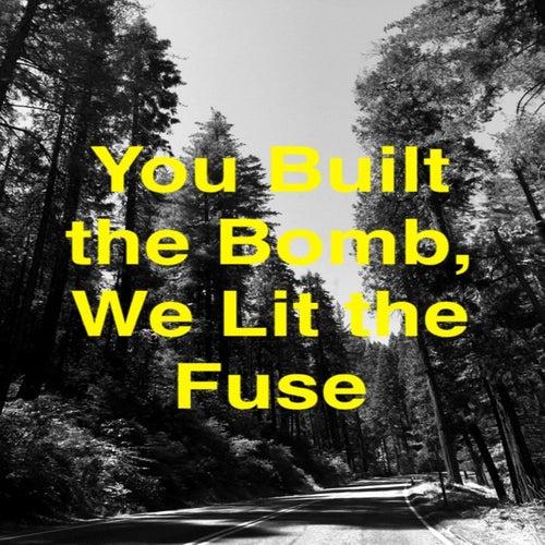 You Built the Bomb, We Lit the Fuse von Elian Gonzalez