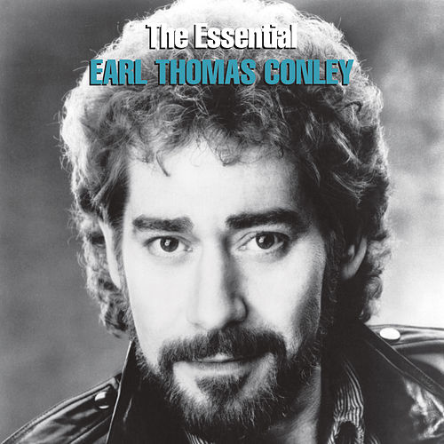 The Essential Earl Thomas Conley by Earl Thomas Conley