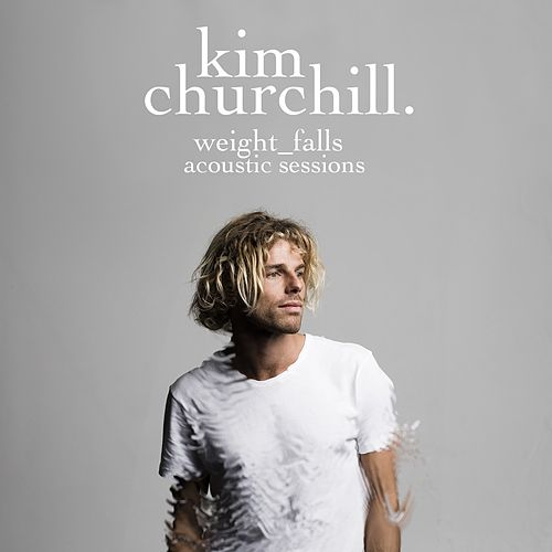 Weight Falls (Acoustic Sessions) von Kim Churchill