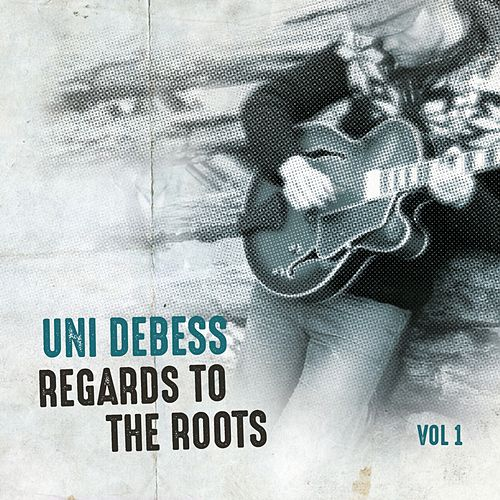 Regards to the Roots, Vol. 1 de Uni Debess